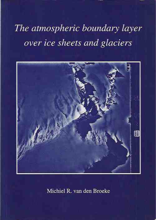 BROEKE, MICHIEL R. VAN DEN. - The Atmospheric  Boundary Layer over Ice Sheets and Glaciers.