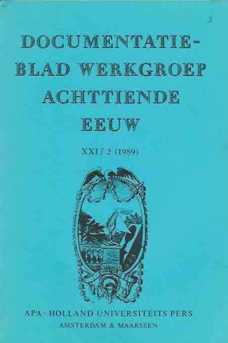 BUYNSTERS, P.J. & R.P.W. VISSER; J. ROEGIERS; W.W. MIJNHARDT; J. V.D. BERG, J.A.H.G.M. BOTS; J. STOUTEN; P.G. HOFTIJZER; U. JANSSENS-KNORSCH; H. HOUTMAN-DE SMEDT.(REDACTIE). - Documentatieblad werkgroep Achttiende eeuw. XXI/2 (1989).