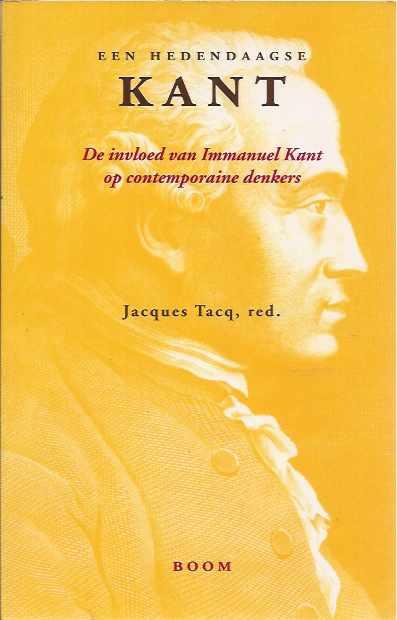 TACQ, JACQUES (RED.). - Een Hedendaagse Kant: De invloed van Immanuel Kant op contemporaine denkers.