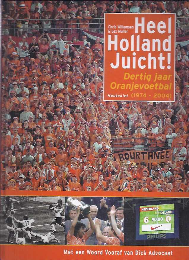 MULLER, LEX & CHRIS WILLEMSEN. - Heel Holland Juicht!: 30 jaar Oranjevoetbal (1974-2004).