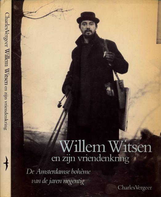 VERGEER, CHARLES. - Willem Witsen en zijn vriendenkring: De Amsterdamse bohème van de jaren negentig.