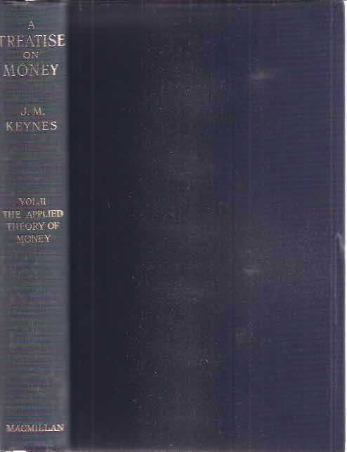 KEYNES, JOHN MAYNARD. - A Treatise on Money, Vol II: The applied theory of money.