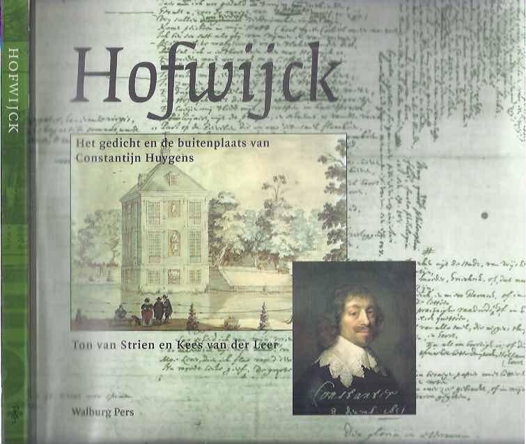 STRIEN, TON VAN & KEES VAN DER LEER. - Hofwijck: Het gedicht en de buitenplaats van Constantijn Huygens.