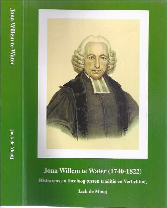 MOOIJ, JACK DANIËL DE. - Jona Willem te Water (1740-1822).