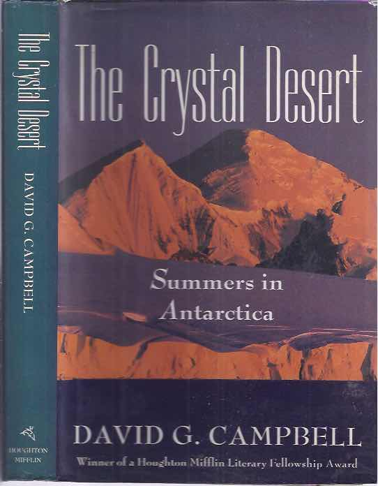 CAMPBELL, DAVID G. - The Crystal Desert: Summers in Antarctica.