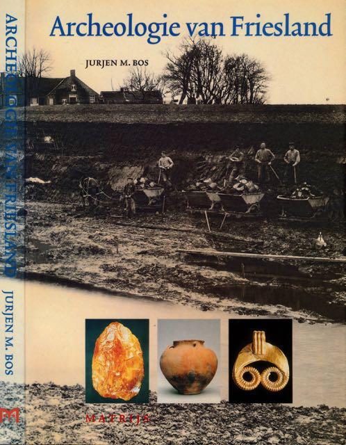 BOS, JURJEN M. - Archeologie van Friesland.