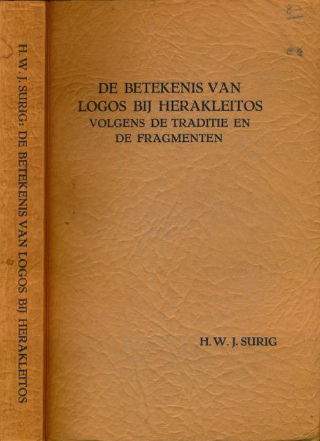 SURIG, H.W.J. - De Betekenis van Logos bij Herakleitos volgens de Traditie en de Fragmenten.