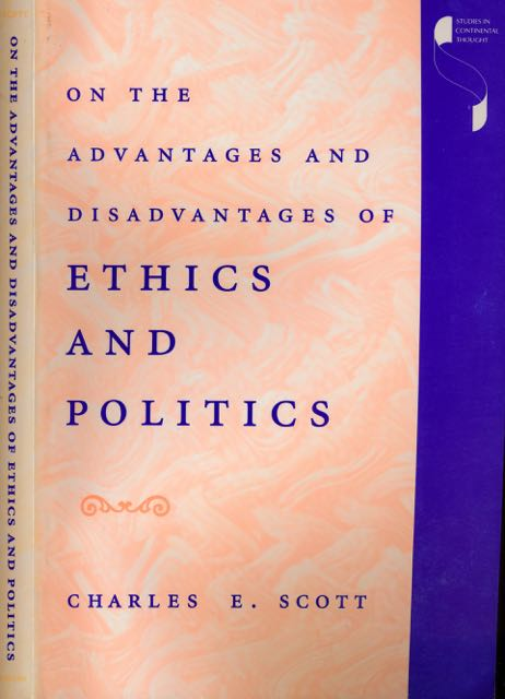 SCOTT, CHARLES E. - On the Advantages and Disadvantages of Ethics and Politics.