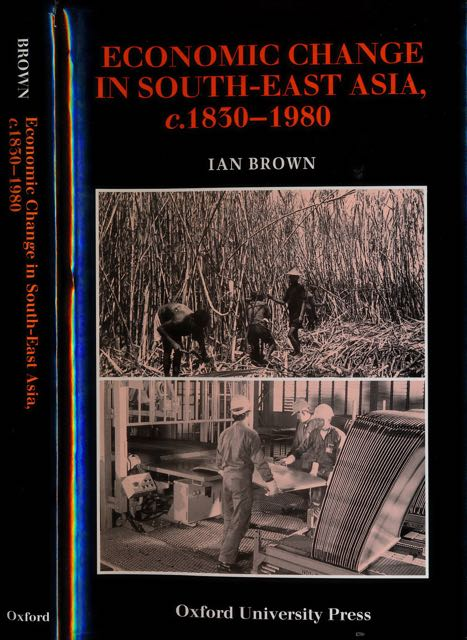 BROWN, IAN. - Economic Change in South-East Asia c. 1830-1980.