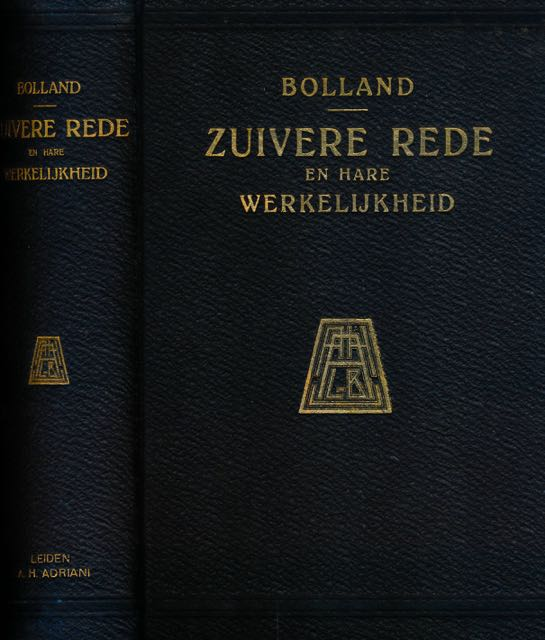 BOLLAND, G.J.P.J. - Zuivere Rede en hare Werkelijkheid: Een boek voor vrienden der wijsheid.