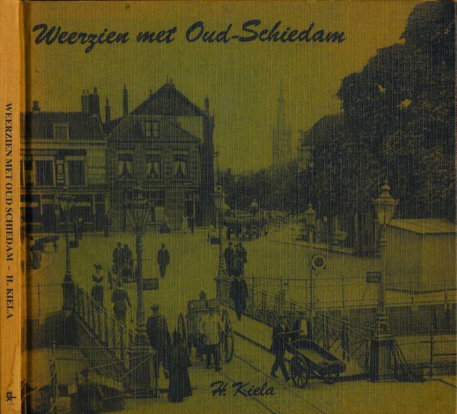 KIELA, H. - Weerzien met Oud-Schiedam: Schiedam in oude foto's tussen 1898 en 1930.