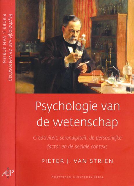 STRIEN, PIETER J. VAN. - Psychologie van de wetenschap: Creativiteit, serendipiteit, de persoonlijke factor en de sociale context.