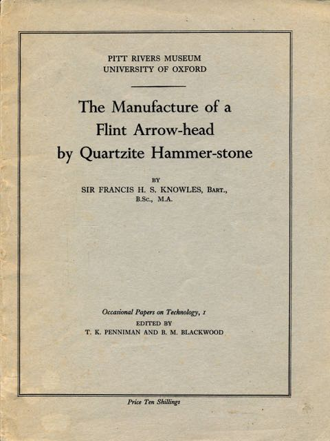 KNOWLES, FRANCIS H.S. - The Manufacture of a Flint Arrow-head by Quartzite Hammer-stone.