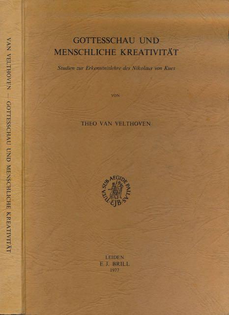 VELTHOVEN, THEO VAN. - Gottesschau und Mensliches Kreativität: Studien zur Erkenntnislehre des Nikolaus von Kues.