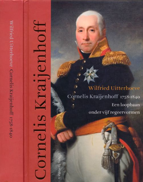 UITTERHOEVE, WILFRIED. - Cornelis Kraijenhoff 1758-1840: Een loopbaan onder vijf regeervormen.