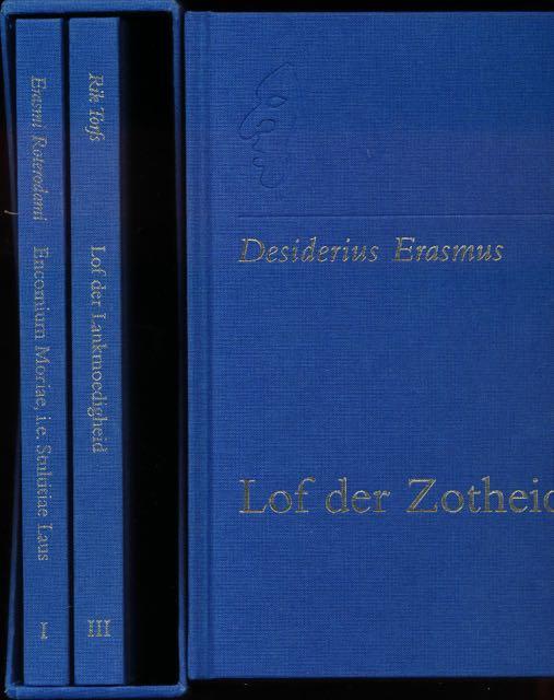ERASMUS & RIK TORFS. - Lof der Zotheid (dl 1 en 2) en Lof der Lankmoedigheid (dl3).