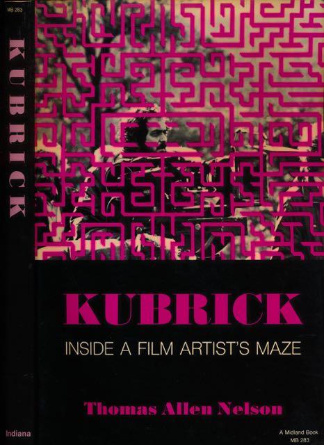NELSON, THOMAS ALLEN. - Kubrick: Inside a film artist's maze.