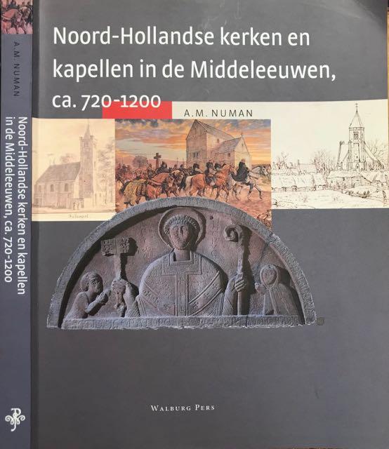 NUMAN, A.M. - Noord-Hollandse kerken en kapellen in de Middeleeuwen, ca. 720-1200 / een archeologische, bouwhistorische en historische inventarisatie.