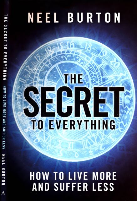 BURTON, NEEL. - The Secret To Everything: How to live more and suffer less.