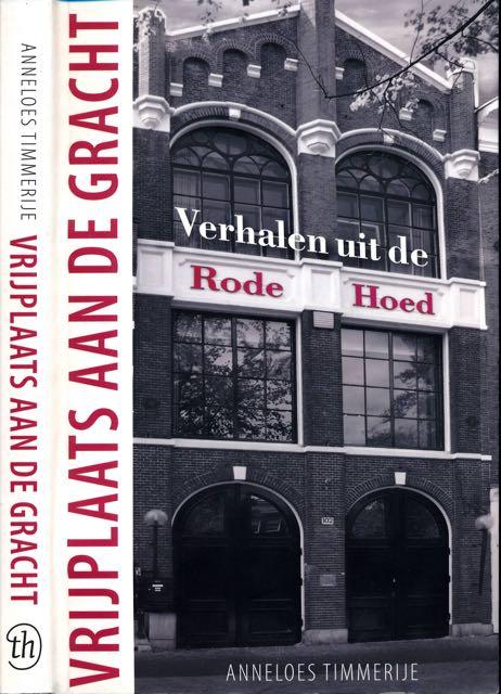 TIMMERIJE, ANNELOES. - Vrijplaats aan de Gracht: Verhalen uit de Rode Hoed.