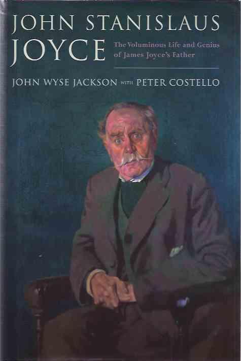 JACKSON, JOHN WYSE & COSTELLO, PETER. - John Stanislaus Joyce. The voluminous life and genius of James Joyce's father.